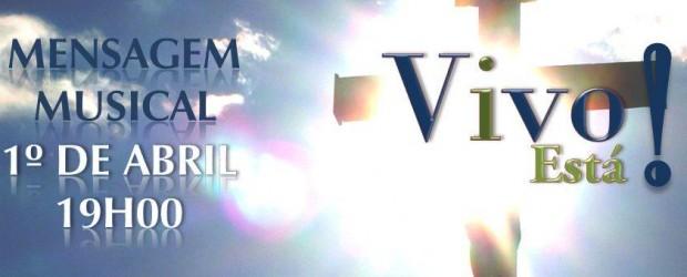 """Primeira Igreja Presbiteriana de Vitória """"Mensagem musical """"Vivo Está"""" Uma Celebração ao Deus Vivo. Transmissão on line em nossa página. Domingo 1º de Abril de 2012 as 19h00."""