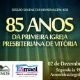 Nesta segunda-feira 02 de Dezembro de 2013 às 19h00 Sessão Solene em homenagem aos 85 anos de fundação da Primeira Igreja Presbiteriana de Vitória.