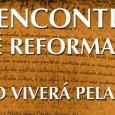 22a 25 de Outubro de 2014 O justo viverá pela sua fé. (Hc 2.4) OIX Encontro da Fé Reformada (22 a25 de Outubro) promovido por nossa amada igreja está próximo, […]