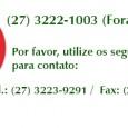 Por favor, utilize os seguintes telefones: Tel.:(27) 3223-9291 / Fax: 3233-4528